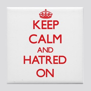 Keep Calm and Hatred ON Tile Coaster