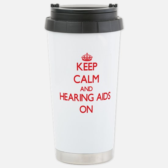 Keep Calm and Hearing A Stainless Steel Travel Mug