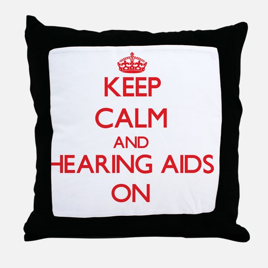 Keep Calm and Hearing Aids ON Throw Pillow
