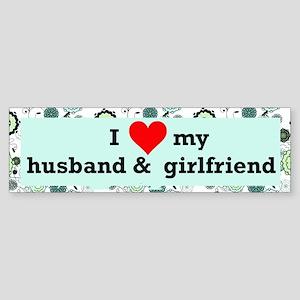 I Love My Husband & Girlfriend Bumper Sticker