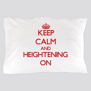 Keep Calm and Heightening ON Pillow Case
