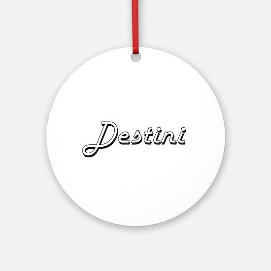 Destini Classic Retro Name Design Ornament (Round)
