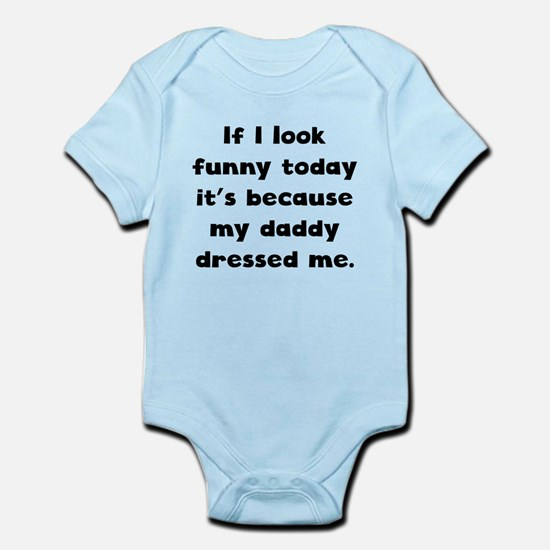 My Daddy Dressed Me Body Suit