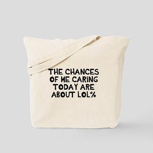 Chances caring LOL% Tote Bag