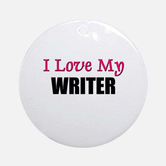 I Love My WRITER Ornament (Round)
