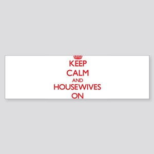 Keep Calm and Housewives ON Bumper Sticker