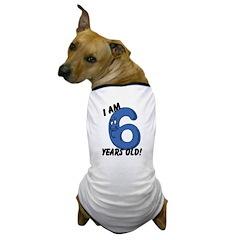 I am Six Years Old! Dog T-Shirt