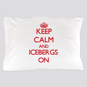 Keep Calm and Icebergs ON Pillow Case