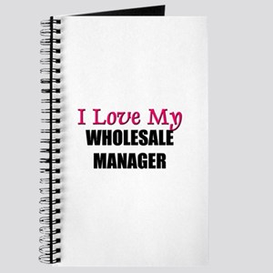 I Love My WHOLESALE MANAGER Journal