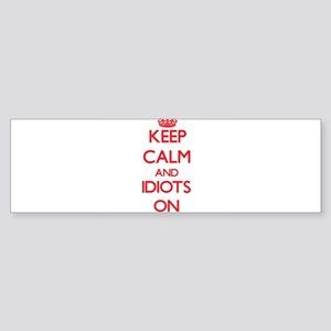 Keep Calm and Idiots ON Bumper Sticker