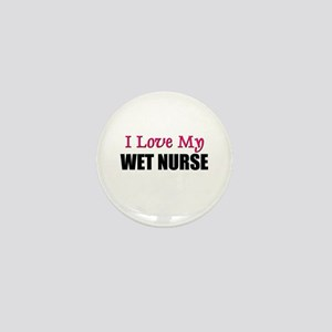 I Love My WET NURSE Mini Button