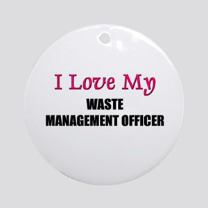 I Love My WASTE MANAGEMENT OFFICER Ornament (Round