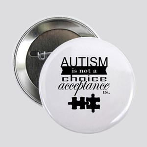 "Autism is not a Choice, Acceptance is 2.25"" Button"