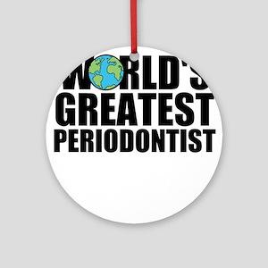 World's Greatest Periodontist Round Ornament