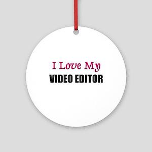 I Love My VIDEO EDITOR Ornament (Round)