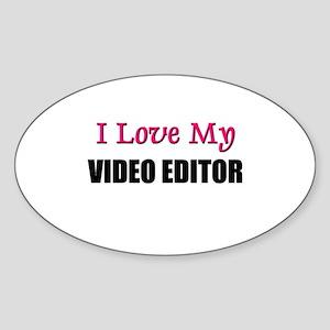I Love My VIDEO EDITOR Oval Sticker