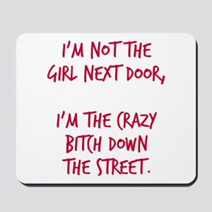 Crazy bitch down the street Mousepad