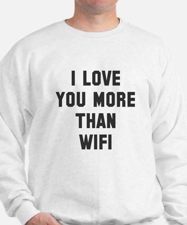I love you more than wifi Sweatshirt