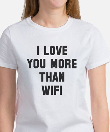I love you more than wifi Women's T-Shirt