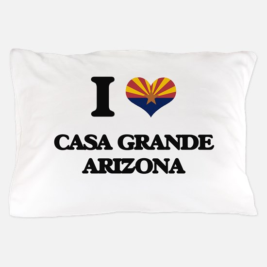I love Casa Grande Arizona Pillow Case