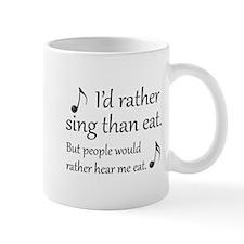 Rather Sing Than Eat Mugs