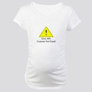 Error 404: Costume Not Found Maternity T-Shirt