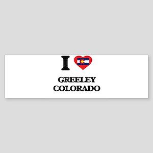 I love Greeley Colorado Bumper Sticker
