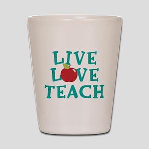 Live,Love, Teach Shot Glass