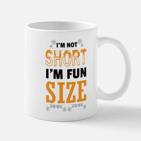 I Am Not Short I Am Fun Size Mugs
