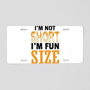 I Am Not Short I Am Fun Size Aluminum License Plat