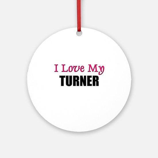 I Love My TURNER Ornament (Round)