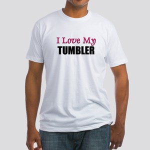 I Love My TUMBLER Fitted T-Shirt