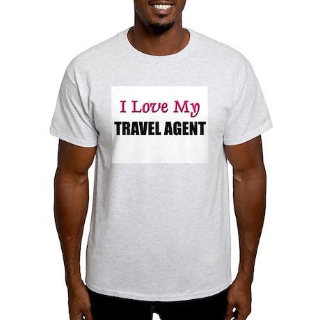 I Love My TRAVEL AGENT Light T-Shirt