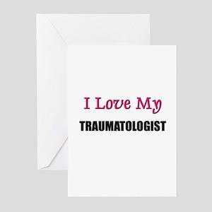 I Love My TRAUMATOLOGIST Greeting Cards (Pk of 10)