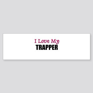 I Love My TRAPPER Bumper Sticker