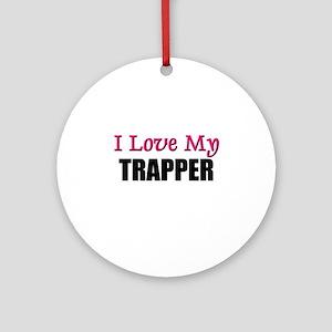 I Love My TRAPPER Ornament (Round)