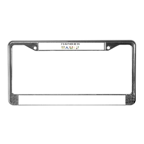 """""""I'd Rather Be in Hawaii"""" License Plate Frame"""