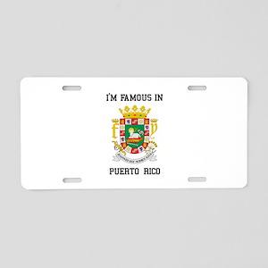 Im famous in Puerto Rico Aluminum License Plate