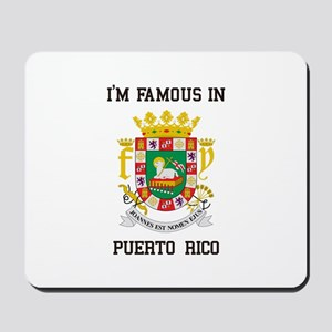 Im famous in Puerto Rico Mousepad