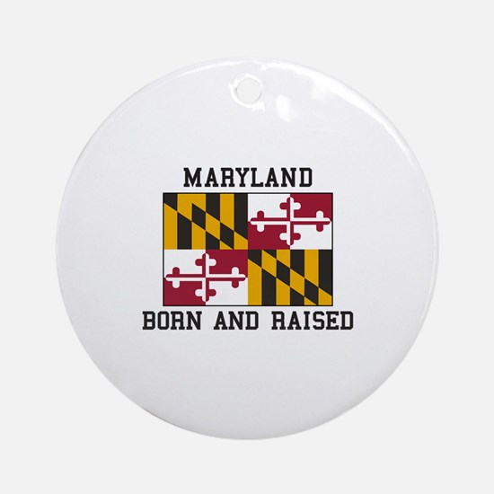 Born and Raised Maryland Ornament (Round)