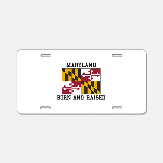 Born and Raised Maryland Aluminum License Plate