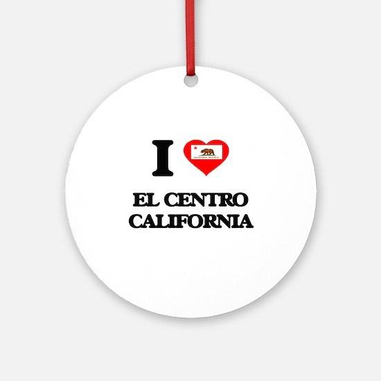 I love El Centro California Ornament (Round)
