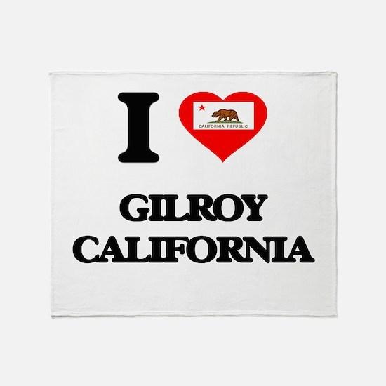 I love Gilroy California Throw Blanket