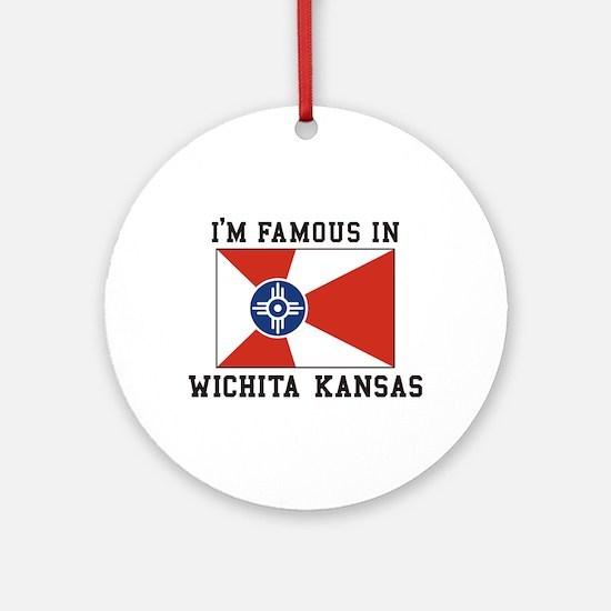 I'm Famous In Wichita Kansas Ornament (Round)
