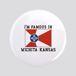 I'm Famous In Wichita Kansas Button
