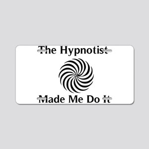 The Hypnotist Made Me Do It Aluminum License Plate