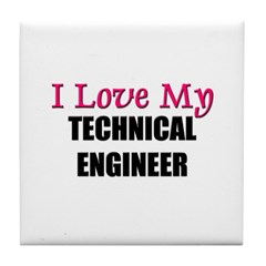 I Love My TECHNICAL ENGINEER Tile Coaster