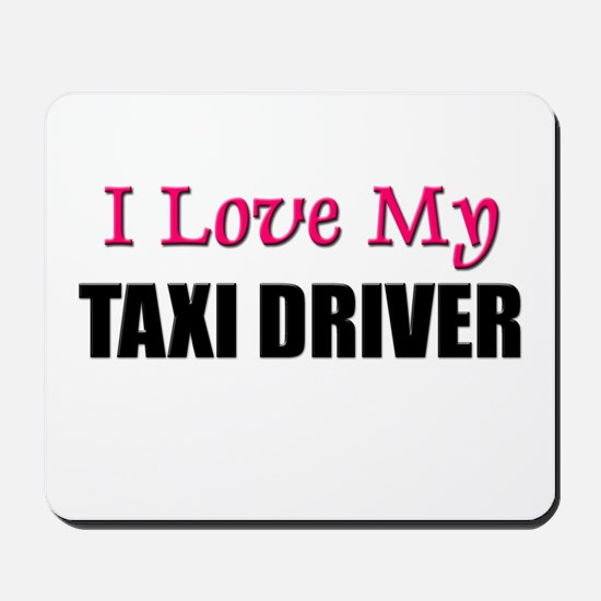 I Love My TAXI DRIVER Mousepad