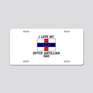 I Love My Ducth Antillian Dad Aluminum License Pla