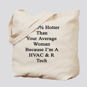 I'm 10% Hotter Than Your Average Woman Be Tote Bag